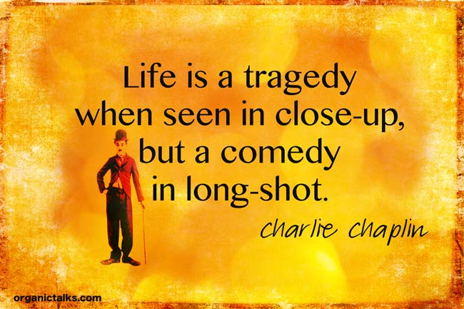 chaplin quote on life, life is a tragedy, life is a comedy