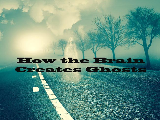 How the Brain Creates Ghosts